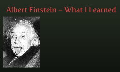 Albert Einstein - What I Learned