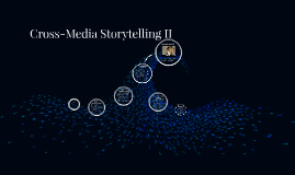 Cross-Media Storytelling II