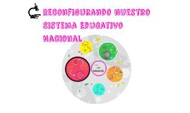 Copy of Reconfigurando Nuestro Sistema Educativo Nacional