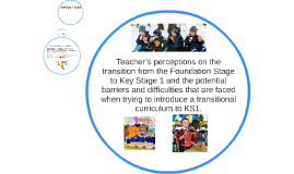 teacher's perceptions on the transition from the Foundation