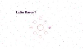 Latin Bases 7