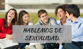 HABLEMOS DE SEXUALIDAD.