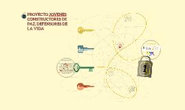 PROYECTO JOVENES CONSTRUCTORES DE PAZ, DEFENSORES DE LA VIDA