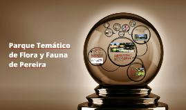 Copy of Parque Temático de Flora y Fauna de Pereira