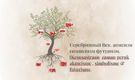 Сребрянный Век. акмеизм символизм футуризм. (Kesusastraan  z