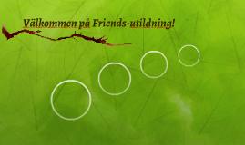 Välkommen på Friends-utildning!