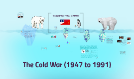 The Cold War (1947 to 1991)