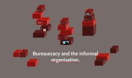 Bureaucracy and the informal organisation.