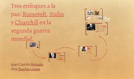 Copy of Tres enfoques a la paz: Roosevelt, Stalin y Churchill en l s