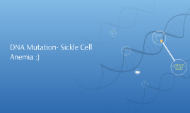 DNA Mutation- Sickle Cell Anemia :)