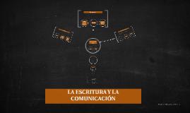 LA ESCRITURA Y LA COMUNICACIÓN.
