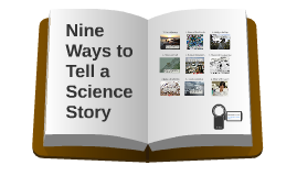 Nine Ways to Tell a Science Story