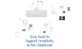 Copy of Tech Tools to Support Creativity in the Classroom