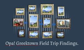 Opa! Greektown Field Trip Findings