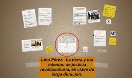 Lino Pérez.  La tierra y los intentos de justicia revolucion