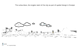 The subsurface, the engine room of the city as part of spatial design in Europe