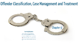 Classification, Case Management and Treatment