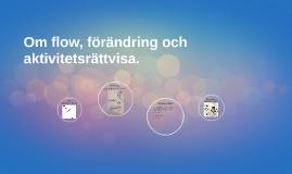 FLOW, FÖRÄNDRING, AKTIVITETSRÄTTVISA