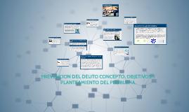 Copy of PREVENCION DEL DELITO CONCEPTO, OBJETIVOS Y PLANTEAMIENTO DE