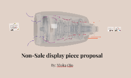 Non-Sale display piece proposal