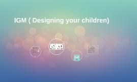 IGM ( Designing your children)