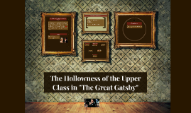 "Copy of The Hollowness of the Upper Class in ""The Great Gatsby"""
