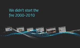 We didn't start the fire 2000-2010