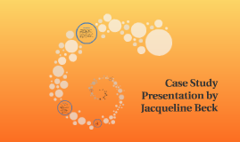 Copy of Case Study Presentation by Jacqueline Beck