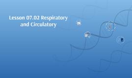 Lesson 07.02 Respiratory and Circulatory