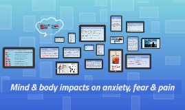 Mind & body impacts on anxiety, fear & pain