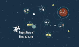 Prepositions of time: at, in, on.
