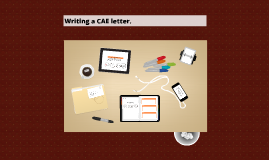 Copy of Writing a CAE letter.
