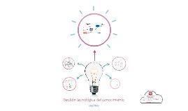 Copy of Gestión tecnológica del conocimiento