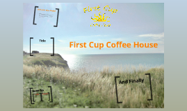 First Cup Coffee House Business Proposal