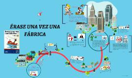 Copy of ÉRASE UNA VEZ UNA FABRICA