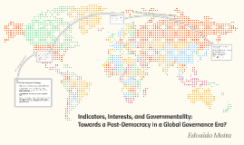 Indicators, Interests, and Governmentality: Towards a Post-Democracy in a Global Governance Era?