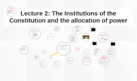 Lecture 2: The Institutions of the Constitution and the allo