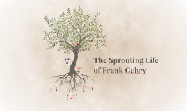The Sprouting Life of Frank Gehry
