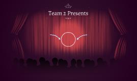 Team 2 Presents