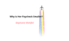 Why is Her Paycheck Smaller?