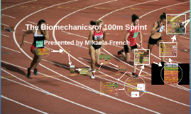 Copy of The Biomechanics of 100m Sprint