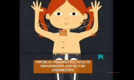 PHYSICAL DISABILITIES, HEALTH IMPAIRMENTS AND SEVERE DISABIL