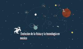 Copy of Proyecto 6: Evolucion de la fisica y la tecnologia en mexico