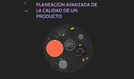 Copy of PLANEACIÓN AVANZADA DE LA CALIDAD DE UN PRODUCTO