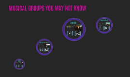 MUSICAL GROUPS YOU MAY NOT KNOW