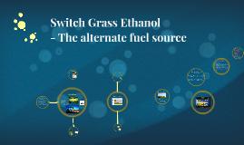 Ethanol- The alternate fuel source