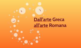 dall'arte Greca a quella Romani
