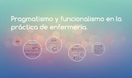 Copy of Pragmatismo y funcionalismo en la práctica de enfermería.