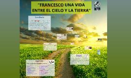 """Copy of """"FRANCESCO UNA VIDA ENTRE EL CIELO Y LA TIERRA"""""""