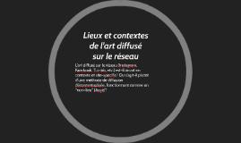 Lieux et contextes de l'art diffusé sur le réseau